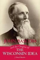 John Bascom and the Origins of the Wisconsin Idea by J. David, Jr. Hoeveler