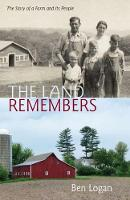 The Land Remembers A Story of a Farm and its People by Ben Logan
