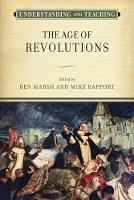 Understanding and Teaching the Age of Revolutions by Ben Marsh