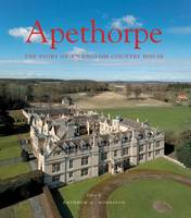 Apethorpe The Story of an English Country House by John Cattell, Emily Cole, Nick Hill