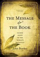The Message and the Book Sacred Texts of the World's Religions by John Bowker
