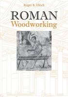 Roman Woodworking by Roger B. Ulrich