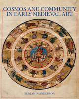 Cosmos and Community in Early Medieval Art by Benjamin Anderson