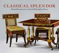Classical Splendor Painted Furniture for a Grand Philadelphia House by Alexandra Alevizatos Kirtley, Peggy A. Olley, Jeffrey A. Cohen