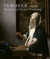 Vermeer and the Masters of Genre Painting Inspiration and Rivalry by Eddy Schavemaker, Blaise Ducos, Eric Jan Sluijter