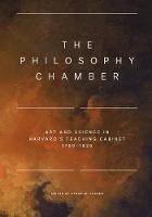 The Philosophy Chamber Art and Science in Harvard's Teaching Cabinet, 1766-1820 by Aleksandr Bierig, Anne Driesse, Andrew Gelfand