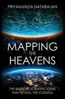 Mapping the Heavens The Radical Scientific Ideas That Reveal the Cosmos by Priyamvada Natarajan
