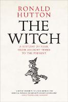 The Witch A History of Fear, from Ancient Times to the Present by Ronald Hutton