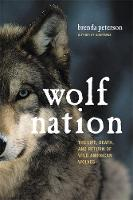 Wolf Nation The Life, Death, and Return of Wild American Wolves by Brenda Peterson