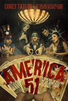 America 51 A Probe into the Realities That Are Hiding Inside 'The Greatest Country in the World' by Corey Taylor