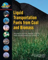 Liquid Transportation Fuels from Coal and Biomass Technological Status, Costs, and Environmental Impacts by America's Energy Future Panel on Alternative Liquid Transportation Fuels, National Academy of Sciences, National Academy of Engin