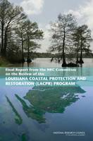 Final Report from the NRC Committee on the Review of the Louisiana Coastal Protection and Restoration (LACPR) Program by Committee on the Review of the Louisiana Coastal Protection and Restoration (LACPR) Program, Water Science and Technology Board,