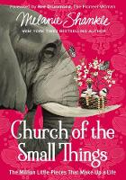 Church of the Small Things The Million Little Pieces That Make Up a Life by Melanie Shankle, Ree Drummond