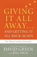 Giving It All Away...and Getting It All Back Again The Way of Living Generously by David Green, Bill High