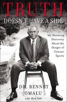 Truth Doesn't Have a Side My Alarming Discovery about the Danger of Contact Sports by Bennet I. Omalu, Mark Tabb, Will Smith
