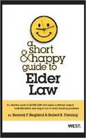A Short and Happy Guide to Elder Law by Kenney F. Hegland, Robert B. Fleming