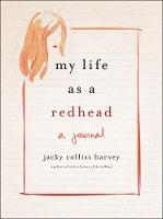 My Life As A Redhead A Journal by Jacky Colliss Harvey by Jacky Colliss Harvey