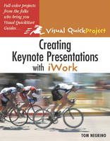 Creating Keynote Presentations with iWork Visual QuickProject Guide by Tom Negrino