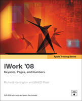 Apple Training Series: iWork 08 Keynote, Pages, and Numbers by Richard Harrington, RHED Pixel