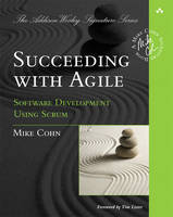 Succeeding with Agile Software Development Using Scrum by Mike Cohn