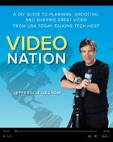 Video Nation A DIY Guide to Planning, Shooting, and Sharing Great Video from USA Today's Talking Tech Host by Jefferson Graham