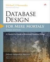 Database Design for Mere Mortals A Hands-On Guide to Relational Database Design by Michael J. Hernandez