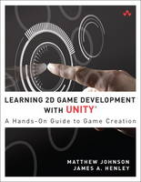 Learning 2D Game Development with Unity A Hands-On Guide to Game Creation by James A. Henley, Matthew Johnson, Reshat Hasankolli, Jenny Wang