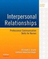 Interpersonal Relationships: Professional Communication Skills for Nurses 7e by Elizabeth C. Arnold, Kathleen Underman Boggs
