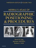 Merrill'S Atlas of Radiographic Positioning and Procedures 13e by Bruce W. Long, Jeannean Hall Rollins, Barbara J. Smith