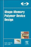 Shape-Memory Polymer Device Design by David L. (Director of Basic Research at MedShape, Inc.) Safranski, Jack C. (Senior Vice President of Advanced Research Griffis