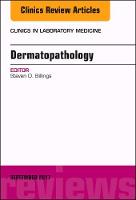 Dermatopathology, An Issue of Clinics in Laboratory Medicine by Dr. Steven Douglas, MD Billings