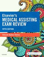 Elsevier'S Medical Assisting Exam Review 5e by Deborah Holmes