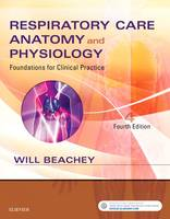 Respiratory Care Anatomy and Physiology Foundations for Clinical Practice by Will Beachey