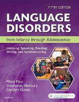 Language Disorders from Infancy through Adolescence Listening, Speaking, Reading, Writing, and Communicating by Rhea Paul, Courtenay Norbury, Carolyn Gosse