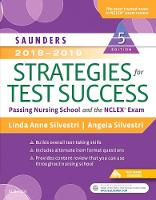 Saunders 2018-2019 Strategies for Test Success Passing Nursing School and the NCLEX Exam by Linda Anne Silvestri, Angela Silvestri
