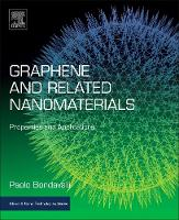 Graphene and Related Nanomaterials Properties and Applications by Paolo (Head of the nanomaterial team, Thales Research and Technology, France) Bondavalli