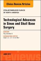 Technological Advances in Sinus and Skull Base Surgery, An Issue of Otolaryngologic Clinics of North America by Raj Sindwani