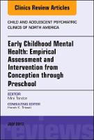 Early Childhood Mental Health: Empirical Assessment and Intervention from Conception through Preschool, An Issue of Child and Adolescent Psychiatric Clinics of North America by Mini Tandon