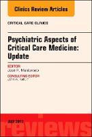 Psychiatric Aspects of Critical Care Medicine, An Issue of Critical Care Clinics by Jose Maldonado