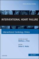 Interventional Heart Failure, An Issue of Interventional Cardiology Clinics by Srihari S. Naidu