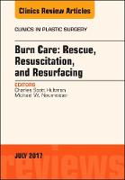 Burn Care: Rescue, Resuscitation, and Resurfacing, An Issue of Clinics in Plastic Surgery by C. Scott Hultman, Michael W. Neumeister