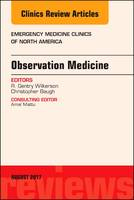 Observation Medicine, An Issue of Emergency Medicine Clinics of North America by R. Gentry Wilkerson, Christopher Baugh