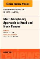 Multidisciplinary Approach to Head and Neck Cancer, An Issue of Otolaryngologic Clinics of North America by Maie A. John