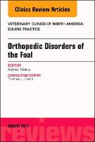 Orthopedic Disorders of Foals, an Issue of Veterinary Clinics of North America: Equine Practice by Ashlee Watts