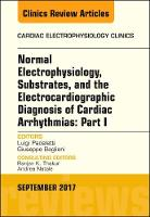 Normal Electrophysiology, Substrates and the Electrocardiographic Diagnosis of Cardiac Arrhythmias: Part I, an Issue of by Luigi Padeletti, Giuseppe Bagliani