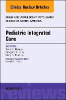 Pediatric Integrated Care, An Issue of Child and Adolescent Psychiatric Clinics of North America by Tami D. Benton, Gregory K. Fritz, Gary R. Maslow