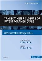 Transcatheter Closure of Patent Foramen Ovale, An Issue of Interventional Cardiology Clinics by Matthew J., M.D. Price