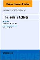 The Female Athlete, An Issue of Clinics in Sports Medicine by Siobhan M. Statuta