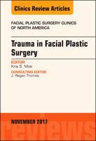 Trauma in Facial Plastic Surgery, An Issue of Facial Plastic Surgery Clinics of North America by Kris S. Moe