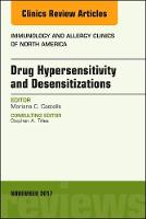 Drug Hypersensitivity and Desensitizations, An Issue of Immunology and Allergy Clinics of North America by Mariana C. Castells